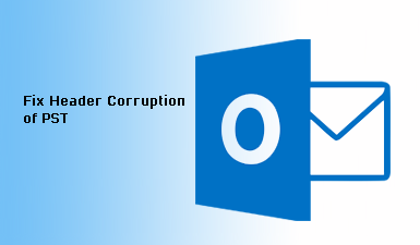 How to Fix Header Corruption of PST