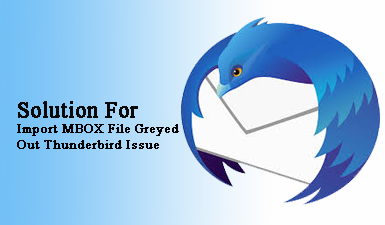 Import MBOX File Greyed Out Thunderbird Issue